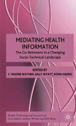 Mediating Health Information: The Go Betweens in a Changing Socio Technical Land