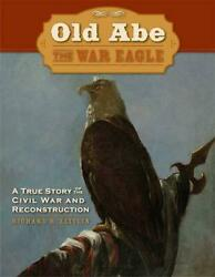Old Abe The War Eagle A True Story Of The Civil War And Reconstruction By Richa