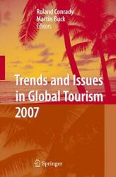 Trends And Issues In Global Tourism 2007 By Roland Conrady Martin Buck