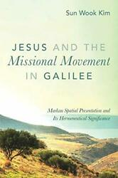 Jesus And The Missional Movement In Galilee Markan Spatial Presentation And Its