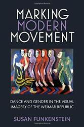 Marking Modern Movement Dance And Gender In The Visual Imagery Of The Weimar Re