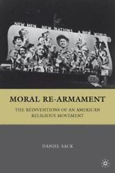 Moral Re-armament The Reinventions Of An American Religious Movement Sack D.