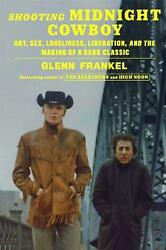 Shooting Midnight Cowboy Art Sex Loneliness Liberation And The Making Of A