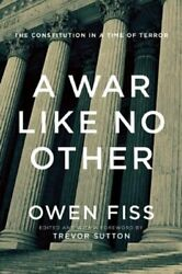 A War Like No Other The Constitution In A Time Of Terror By Owen Fiss New