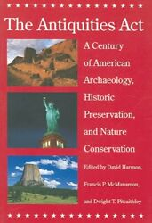 Antiquities Act A Century Of American Archaeology Historic Preservation A...