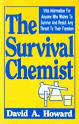 The Survival Chemist: Vital Information for Anyone Who Wishes to Survive and