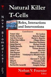 Natural Killer T-cells Roles Interactions And Interventions Hardcover By...
