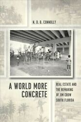 World More Concrete Real Estate And The Remaking Of Jim Crow South Florida...