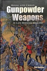 Royal And Urban Gunpowder Weapons In Late Medieval England, Hardcover By Spen...