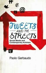 Tweets And The Streets Social Media And Contemporary Activism Hardcover By...