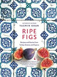 Ripe Figs Recipes And Stories From Turkey Greece And Cyprus By Yasmin Khan