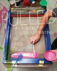 Pulled A Catalog Of Screen Printing By Mike Perry Used