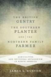 The British Gentry, The Southern Planter, And The Northern Family Farmer By J...