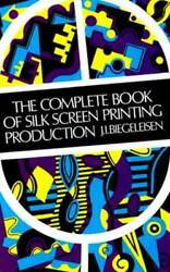 The Complete Book Of Silk Screen Printing Production By J I Biegeleisen Used