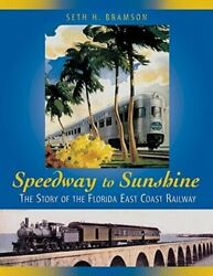 Speedway To Sunshine The Story Of The Florida East Coast Railway By Bramson