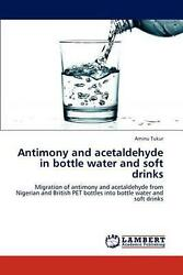 Antimony And Acetaldehyde In Bottle Water And Soft Drinks Migration Of Antimony
