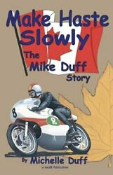 Make Haste Slowly The Mike Duff Story By Michelle Duff New