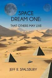 Space Dream One That Others May Live By Jeff Spalsbury English Paperback Book
