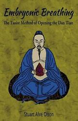 Embryonic Breathing The Taoist Method Of Opening The Dan Tian By Stuart Olson P