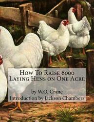 How To Raise 6000 Laying Hens On One Acre By W.o. Crane English Paperback Book