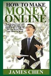 How To Make Money Online How Using Fiverr And Kindle Publishing Has Allowed Me
