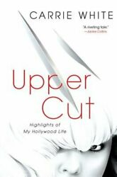 Upper Cut Highlights Of My Hollywood Life By Carrie White New