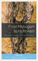 From Huhugam To Hohokam Heritage And Archaeology In The American Southwest