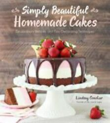 Simply Beautiful Homemade Cakes: Extraordinary Recipes and Easy Decorating Techn