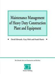 Maintenance Management Of Heavy Duty Construction Plant And Equipment By David E