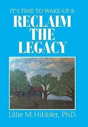 Itand039s Time To Wake-up And Reclaim The Legacy By Ph D. Lillie M. Hibbler English H