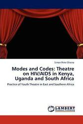Modes And Codes Theatre On Hiv/aids In Kenya Uganda And South Africa Practice
