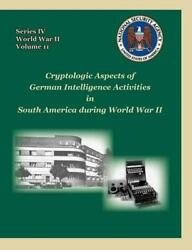 Cryptologic Aspects Of German Intelligence Activities In South America During Wo