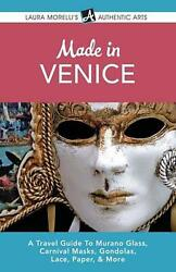 Made In Venice A Travel Guide To Murano Glass, Carnival Masks, Gondolas, Lace,