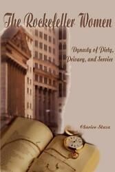 The Rockefeller Women Dynasty Of Piety Privacy And Service By Clarice Stasz