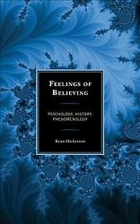 Feelings Of Believing Psychology, History, Phenomenology, Hardcover By Hick...