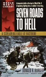 Seven Roads To Hell A Screaming Eagle At Bastogne By Donald R. Burgett 2000