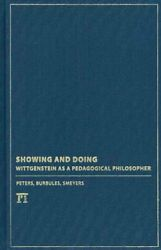 Showing And Doing Wittgenstein As A Pedagogical Philosopher Hardcover By P...
