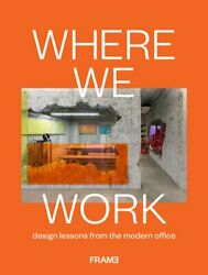 Where We Work Design Lessons From The Modern Office By Ana Martins New