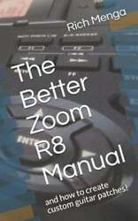 The Better Zoom R8 Manual And How To Create Custom Guitar Patches By Menga