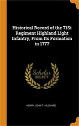 Historical Record Of The 71st Regiment Highland Light Infantry From Its Formati