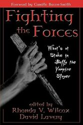 Fighting The Forces What's At Stake In Buffy The Vampire Slayer By Wilcox New