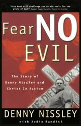 Fear No Evil The Story Of Denny Nissley And Christ In Action By Dennis Nissley