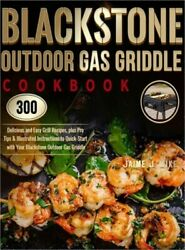 Blackstone Outdoor Gas Griddle Cookbook 300 Delicious And Easy Grill Recipes, P