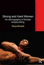 Strong And Hard Women An Ethnography Of Female Bodybuilding Paperback By B...