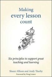 Making Every Lesson Count Six Principles To Support Great Teaching And Learning