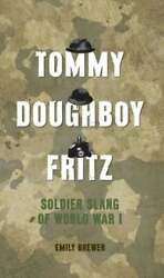 Tommy, Doughboy, Fritz Soldier Slang Of World War 1 By Emily Brewer New