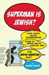 Superman Is Jewish?: How Comic Book Superheroes Came to Serve Truth Justice