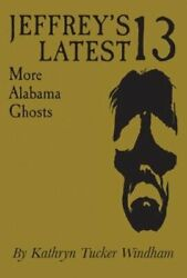 Jeffrey's Latest Thirteen More Alabama Ghosts, Commemorative Edition By Windham