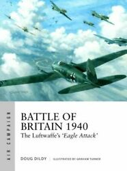 Battle Of Britain 1940 The Luftwaffeand039s And039eagle Attackand039 By Douglas C Dildy New