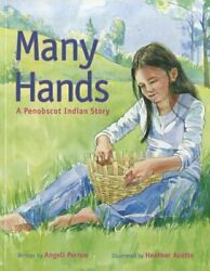 Many Hands A Penobscot Indian Story By Heather Austin New